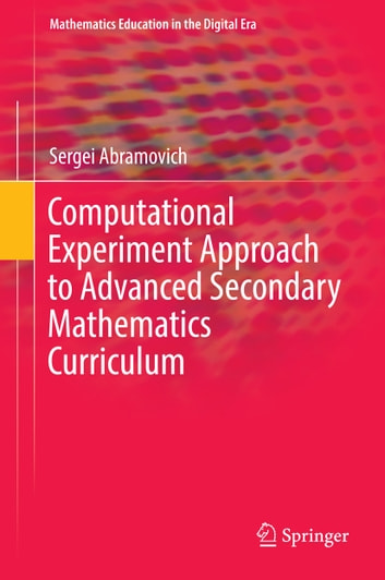 Computational Experiment Approach to Advanced Secondary Mathematics Curriculum ebook by Sergei Abramovich