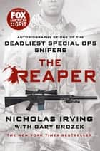 The Reaper - Autobiography of One of the Deadliest Special Ops Snipers ebook by Nicholas Irving, Gary Brozek