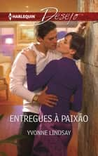 Entregues à paixão ebook by Yvonne Lindsay
