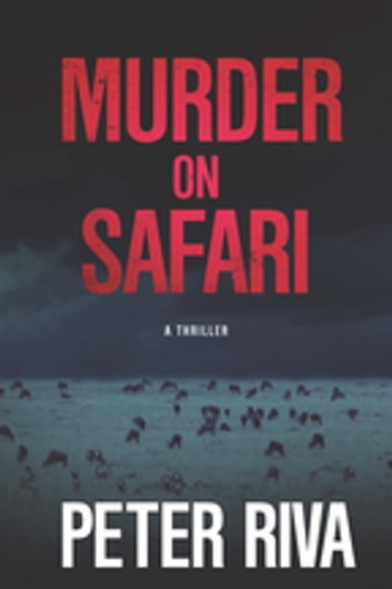 Murder on Safari - A Thriller eBook by Peter Riva