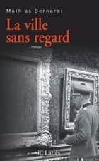 La ville sans regard ebook by Mathias Bernardi
