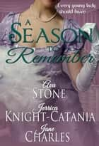A Season to Remember (A Regency Season Book) ebook by Jerrica Knight-Catania, Ava Stone, Jane Charles