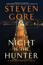 Night Is the Hunter - A Harlan Donnally Novel ebook by Steven Gore