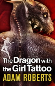 The Dragon with the Girl Tattoo ebook by Adam Roberts