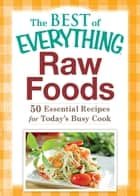 Raw Foods - 50 Essential Recipes for Today's Busy Cook ebook by Adams Media