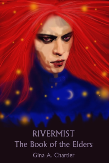 Rivermist: The Book of the Elders ebook by Gina A. Chartier
