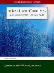 10 Best Loved Christmas Classic Stories for All Ages - ILLUSTRATED (Cambridge World Classics) ebook by Charles Dickens,O. Henry,Hans Christian Anderson