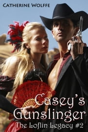 Casey's Gunslinger (The Loflin Legacy: Book 2) ebook by Catherine Wolffe