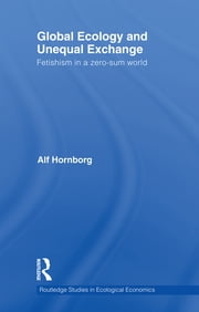 Global Ecology and Unequal Exchange - Fetishism in a Zero-Sum World ebook by Alf Hornborg