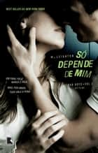 Só depende de mim - Bad Boys - vol. 2 ebook by M. Leighton