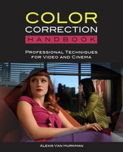 The Color Correction Handbook: Professional Techniques for Video and Cinema ebook by Van Hurkman, Alexis
