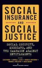 Social Insurance and Social Justice ebook by Leah Rogne, Ph.D.,Dr. Carroll Estes, PhD,Dr. Brian Grossman, ScM,Ms. Brooke Hollister,Ms. Erica Solway, MSW, MPH