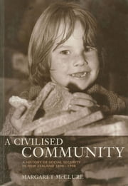 A Civilized Community - A History of Social Security in New Zealand ebook by Margaret McClure
