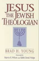 Jesus the Jewish Theologian ebook by Brad H. Young