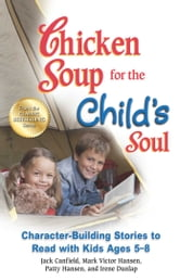 Chicken Soup for the Child's Soul - Character-Building Stories to Read with Kids Ages 5–8 ebook by Jack Canfield,Mark Victor Hansen
