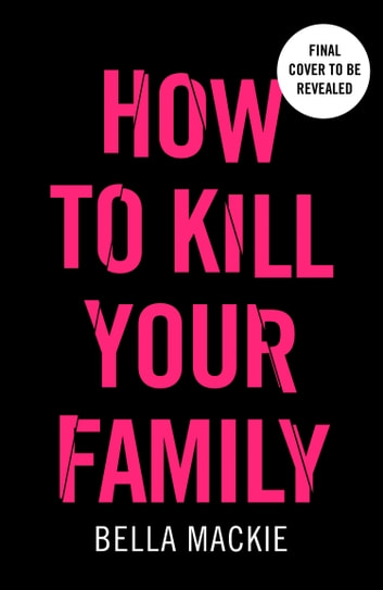 How to Kill Your Family ebook by Bella Mackie