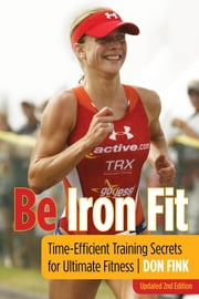 Be Iron Fit - Time-Efficient Training Secrets for Ultimate Fitness ebook by Don Fink