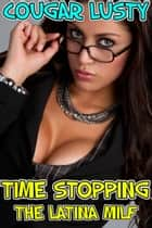 Time stopping the Latina milf ebook by Cougar Lusty