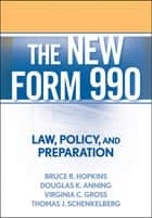 The New Form 990 - Law, Policy, and Preparation ebook by Bruce R. Hopkins, Douglas K. Anning, Virginia C. Gross,...