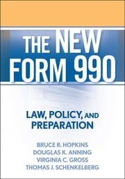 The New Form 990 - Law, Policy, and Preparation ebook by Bruce R. Hopkins,Douglas K. Anning,Virginia C. Gross,Thomas J. Schenkelberg