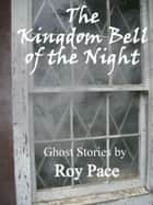 The Kingdom Bell of the Night ebook by Roy Pace