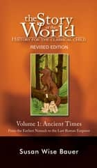 Story of the World, Vol. 1: History for the Classical Child: Ancient Times (Revised Second Edition) (Vol. 1) (Story of the World) ebook by Susan Wise Bauer