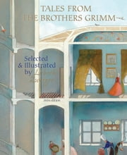 Tales from the Brothers Grimm - Selected and Illustrated by Lisbeth Zwerger ebook by Brothers Grimm,Lisbeth Zwerger