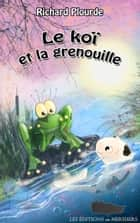 Le koï et la grenouille ebook by Richard Plourde