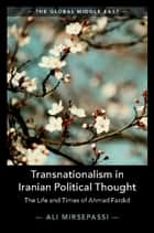 Transnationalism in Iranian Political Thought - The Life and Times of Ahmad Fardid eBook by Ali Mirsepassi