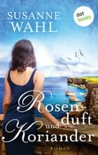Rosenduft und Koriander - Roman ebook by Susanne Wahl
