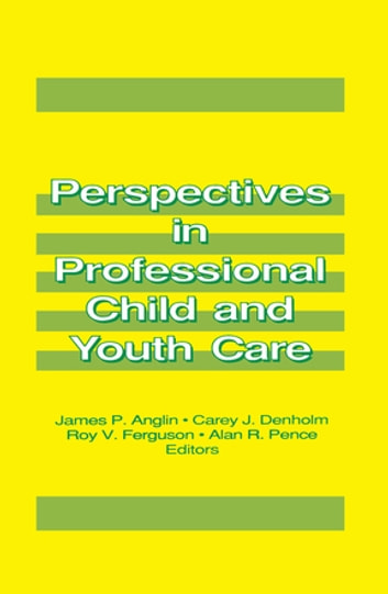 Perspectives in Professional Child and Youth Care ebook by James P Anglin,Jerome Beker