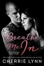 Breathe Me In ebooks by Cherrie Lynn