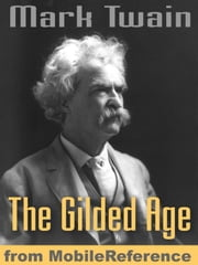 The Gilded Age: A Tale Of Today (Mobi Classics) ebook by Mark Twain,Charles Dudley Warner