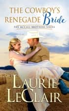 The Cowboy's Renegade Bride ebook by Laurie LeClair