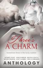 Three's a Charm ebook by Ashe Barker, Desiree Holt, Helena Maeve