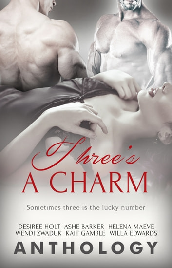 Three's a Charm ebook by Ashe Barker,Desiree Holt,Helena Maeve