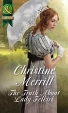 The Truth About Lady Felkirk (Mills & Boon Historical) (The de Bryun Sisters, Book 1) ekitaplar by Christine Merrill