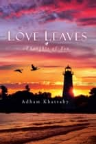 Love Leaves ebook by Adham Khattaby