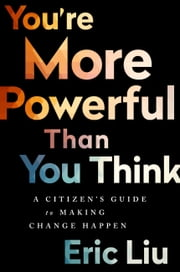 You're More Powerful than You Think - A Citizen's Guide to Making Change Happen ebook by Kobo.Web.Store.Products.Fields.ContributorFieldViewModel