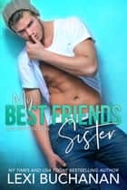 My Best Friend's Sister: Sultry ebook by Lexi Buchanan