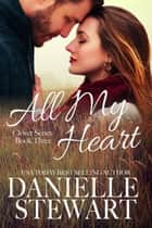 All My Heart ebook by Danielle Stewart