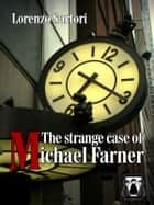 The Strange case of Michael Farner ebook by Lorenzo Sartori
