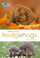 RSPB Spotlight Hedgehogs ebook by James Lowen