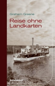 Reise ohne Landkarten eBook by Graham Greene, Michael Kleeberg