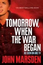 Tomorrow, When the War Began ebook by John Marsden