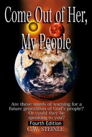Come Out of Her My People ebook by C.W. Steinle