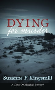 Dying for Murder - A Cordi O'Callaghan Mystery ebook by Suzanne F. Kingsmill