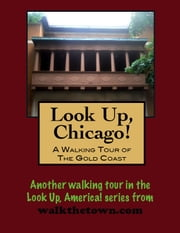 Look Up, Chicago! A Walking Tour of the Gold Coast ebook by Doug Gelbert