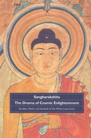 The Drama of Cosmic Enlightenment - Parables, Myths, and Symbols of the White Lotus Sutra ebook by Sangharakshita