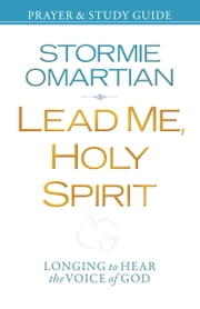 Lead Me, Holy Spirit Prayer and Study Guide - Longing to Hear the Voice of God ebook by Stormie Omartian